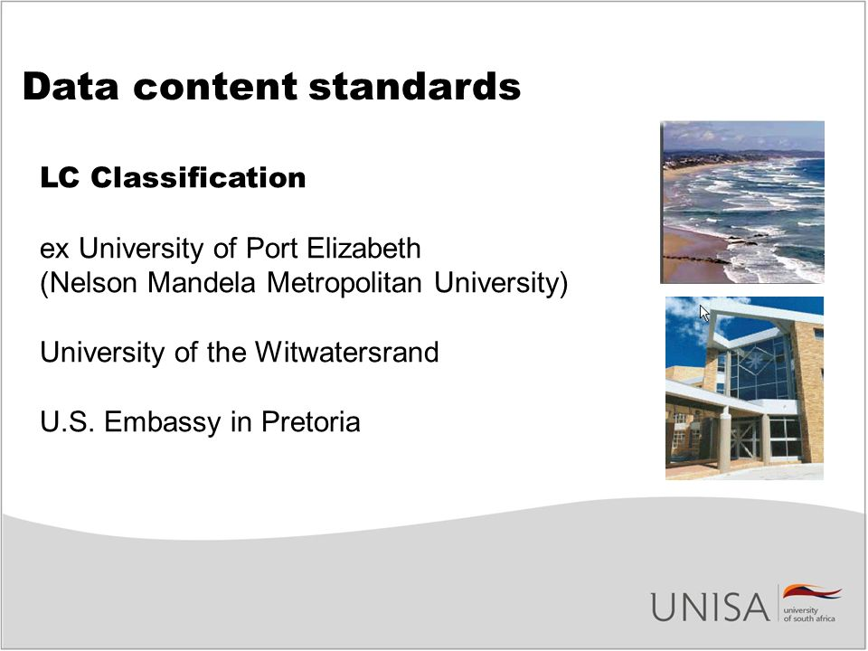 Data content standards LC Classification ex University of Port Elizabeth (Nelson Mandela Metropolitan University) University of the Witwatersrand U.S.