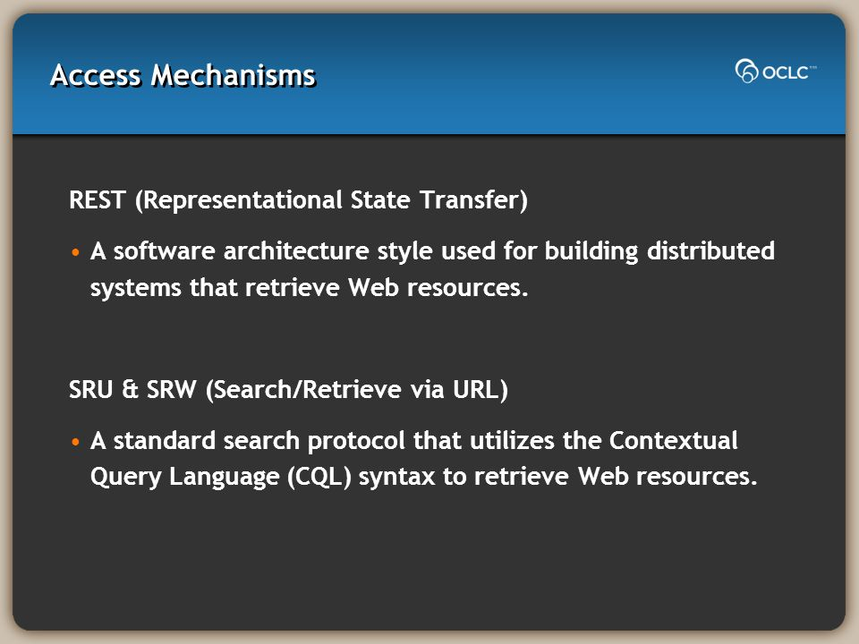 Access Mechanisms REST (Representational State Transfer) A software architecture style used for building distributed systems that retrieve Web resources.