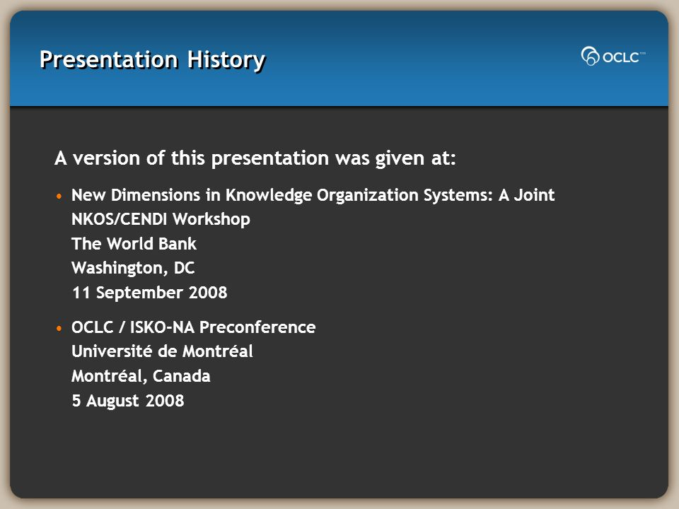Presentation History A version of this presentation was given at: New Dimensions in Knowledge Organization Systems: A Joint NKOS/CENDI Workshop The Wo