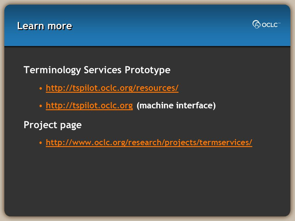 Learn more Terminology Services Prototype http://tspilot.oclc.org/resources/ http://tspilot.oclc.org (machine interface)http://tspilot.oclc.org Projec