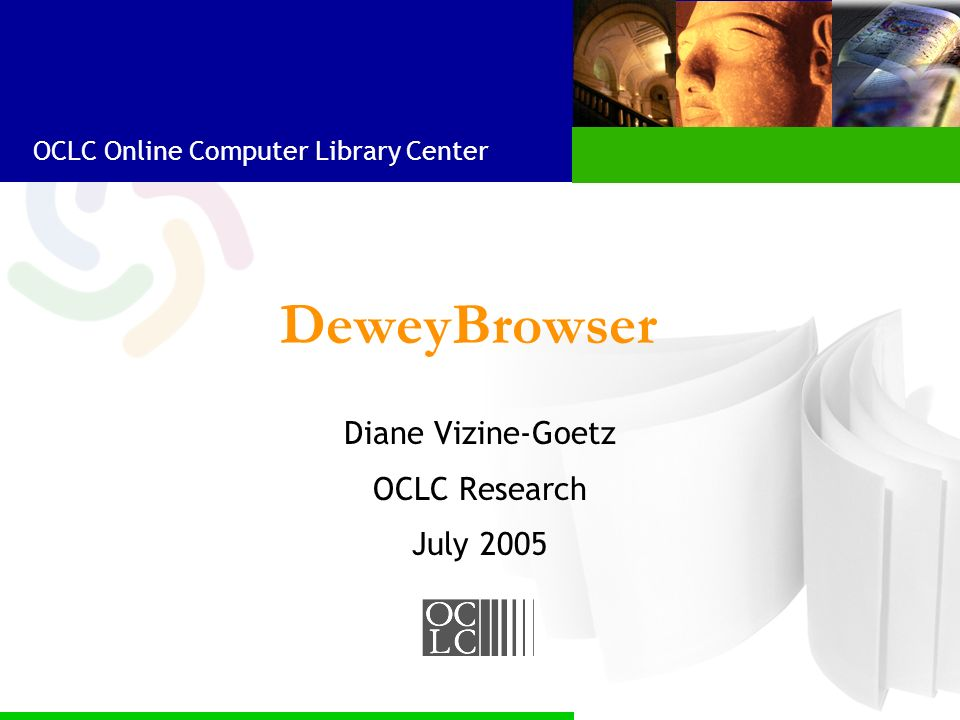 OCLC Online Computer Library Center DeweyBrowser Diane Vizine-Goetz OCLC Research July 2005