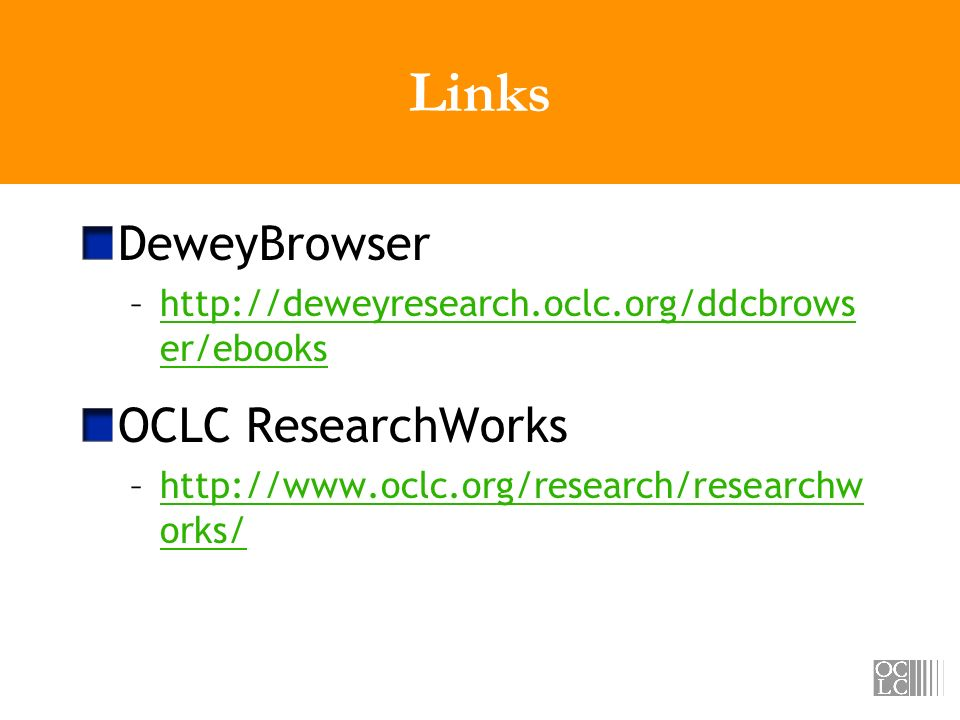 Links DeweyBrowser –  er/ebookshttp://deweyresearch.oclc.org/ddcbrows er/ebooks OCLC ResearchWorks –  orks/  orks/