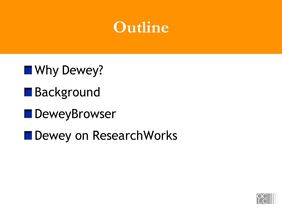 Outline Why Dewey Background DeweyBrowser Dewey on ResearchWorks