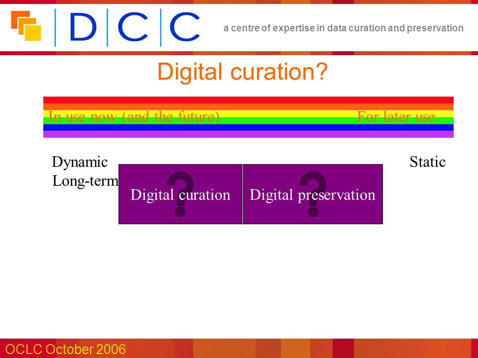 a centre of expertise in data curation and preservation OCLC October 2006 Digital curation.