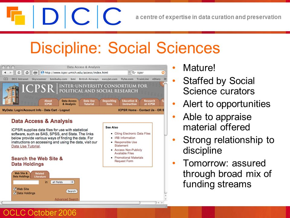 a centre of expertise in data curation and preservation OCLC October 2006 Discipline: Social Sciences Mature.