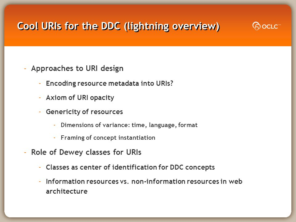 Cool URIs for the DDC (lightning overview) -Approaches to URI design -Encoding resource metadata into URIs.