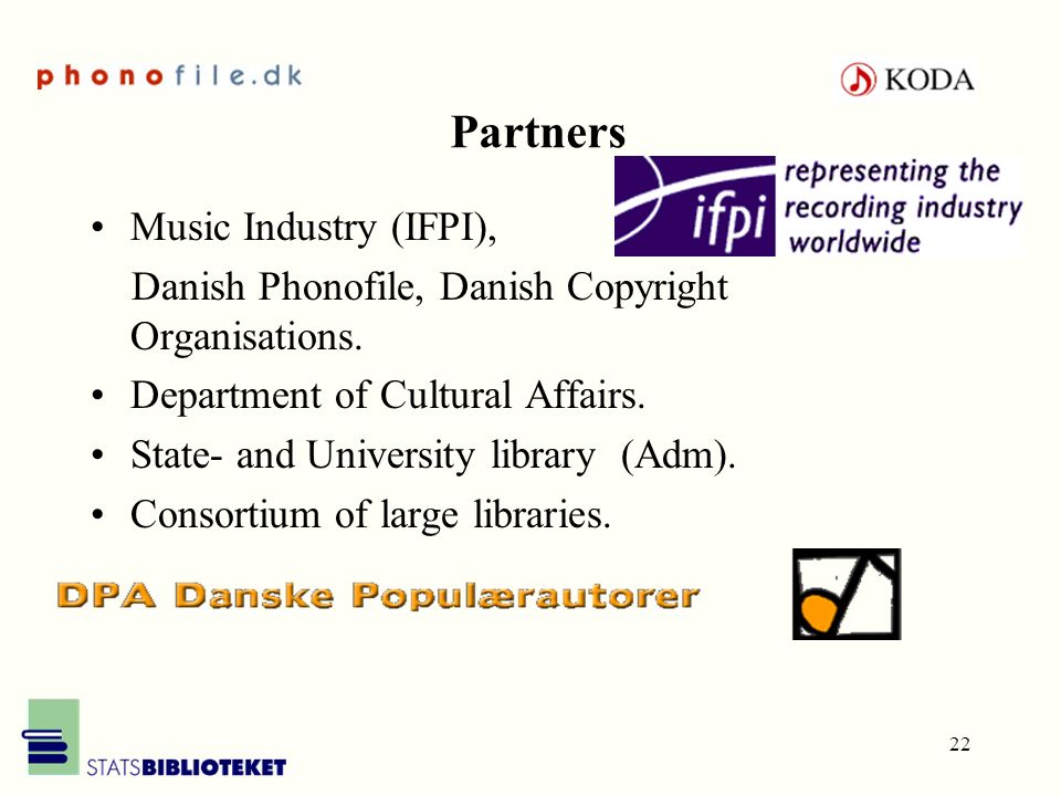 22 Partners Music Industry (IFPI), Danish Phonofile, Danish Copyright Organisations. Department of Cultural Affairs. State- and University library (Ad