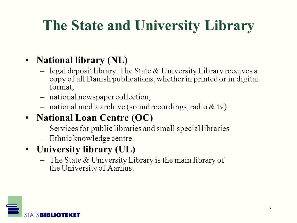 3 The State and University Library National library (NL) –legal deposit library.