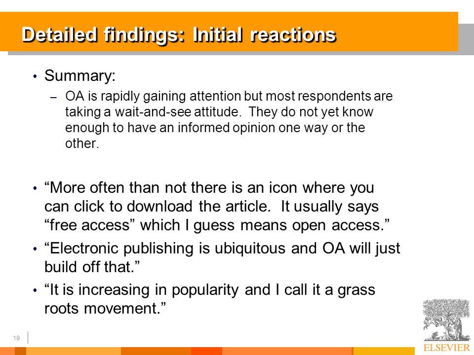19 Detailed findings: Initial reactions Summary: – OA is rapidly gaining attention but most respondents are taking a wait-and-see attitude.