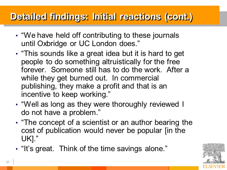 20 Detailed findings: Initial reactions (cont.) We have held off contributing to these journals until Oxbridge or UC London does.