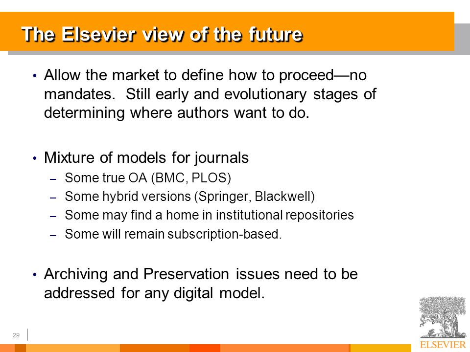 29 The Elsevier view of the future Allow the market to define how to proceedno mandates.