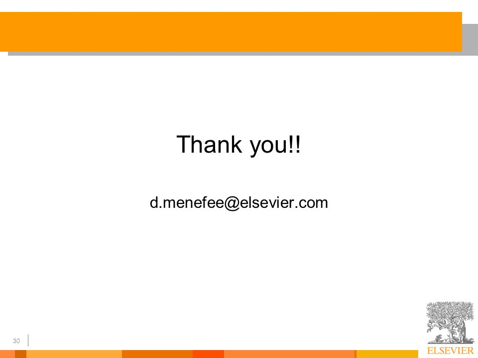 30 Thank you!! d.menefee@elsevier.com