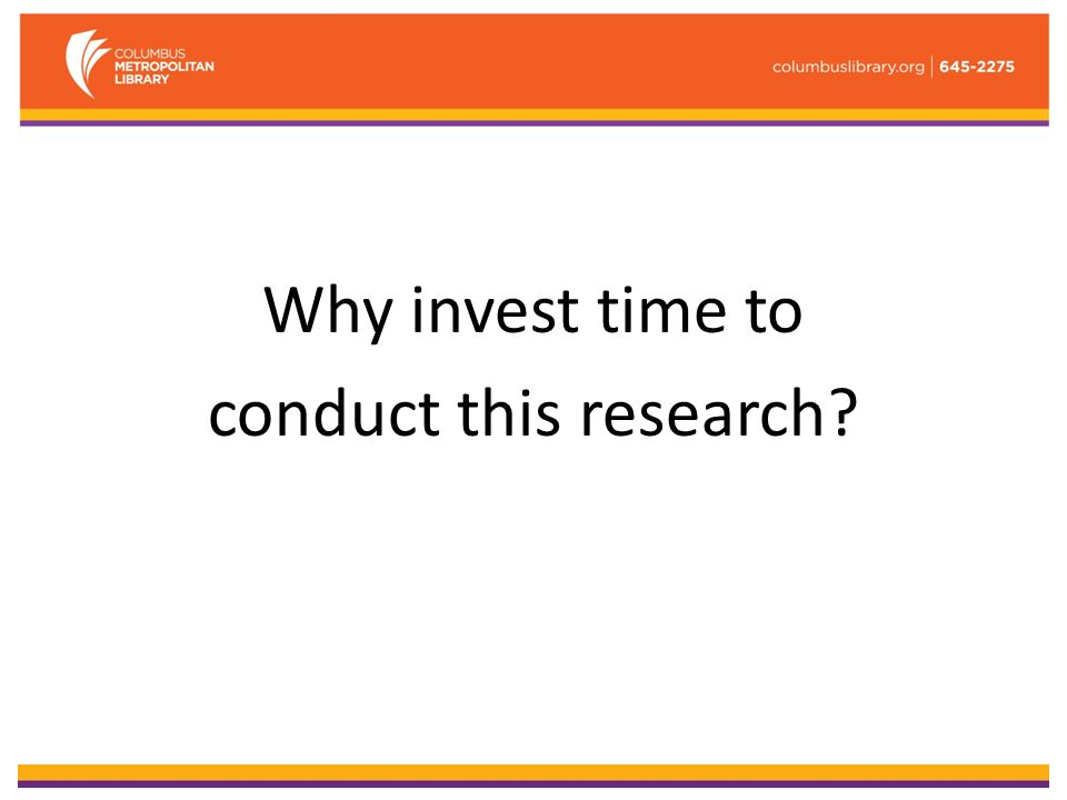 Why invest time to conduct this research?