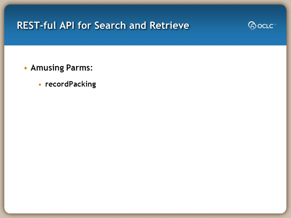 REST-ful API for Search and Retrieve Amusing Parms: recordPacking