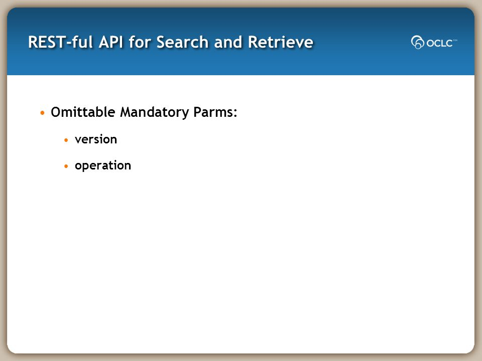 REST-ful API for Search and Retrieve Omittable Mandatory Parms: version operation