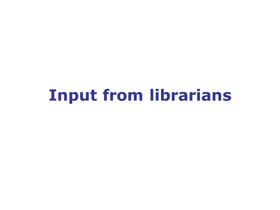 Input from librarians