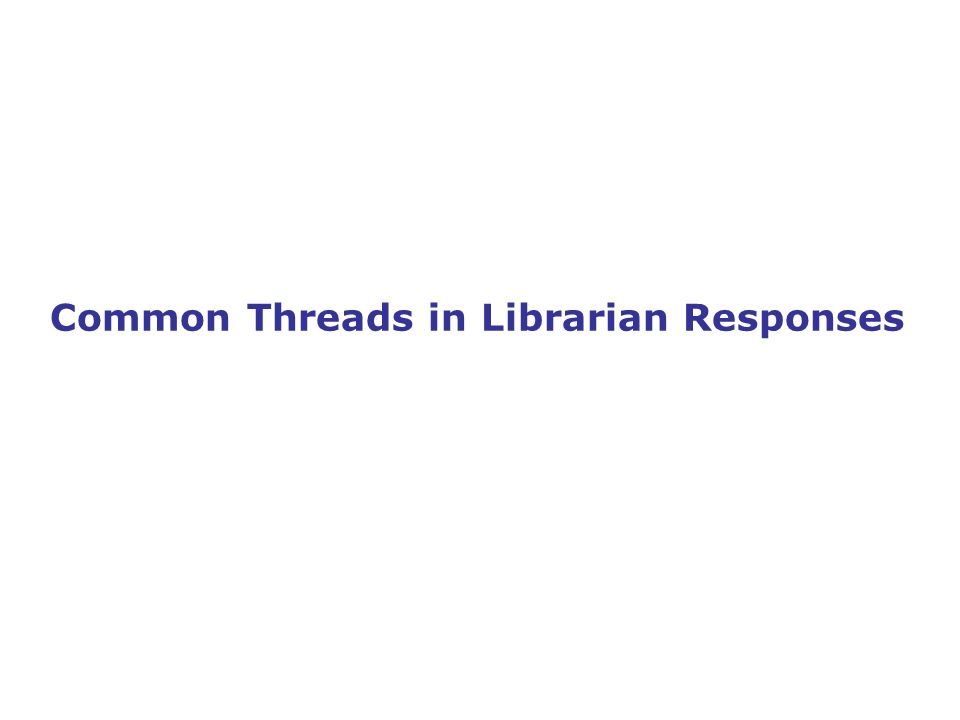 Common Threads in Librarian Responses