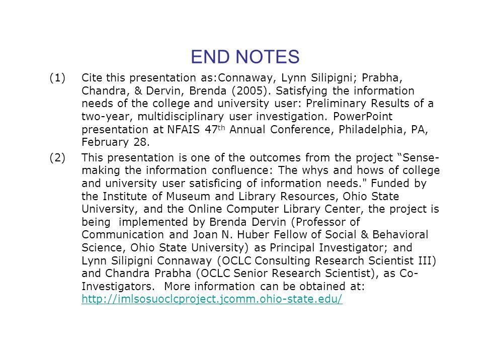 END NOTES (1)Cite this presentation as:Connaway, Lynn Silipigni; Prabha, Chandra, & Dervin, Brenda (2005).