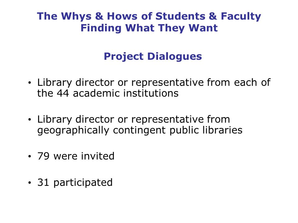 The Whys & Hows of Students & Faculty Finding What They Want Project Dialogues Library director or representative from each of the 44 academic institu