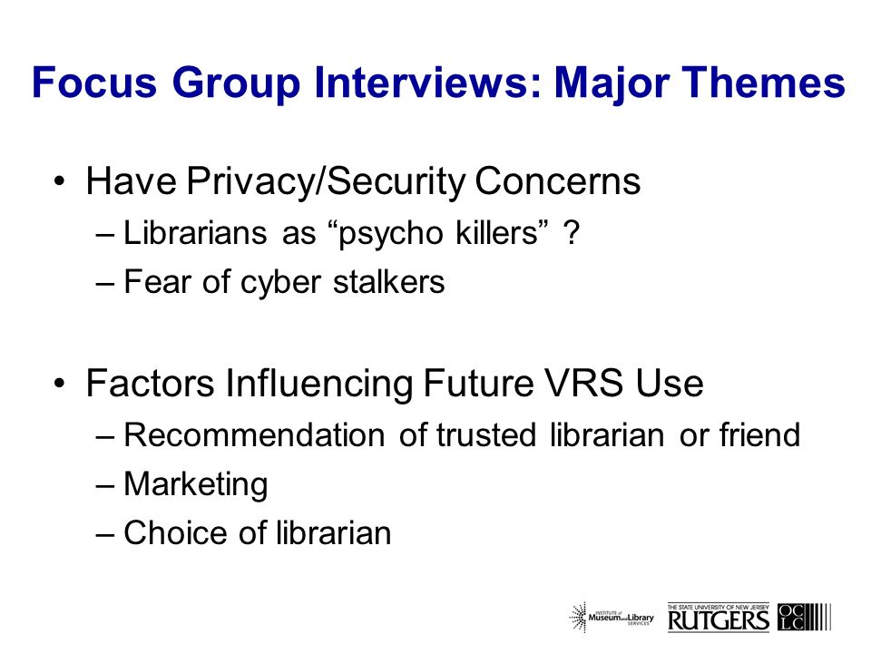 Focus Group Interviews: Major Themes Have Privacy/Security Concerns –Librarians as psycho killers .