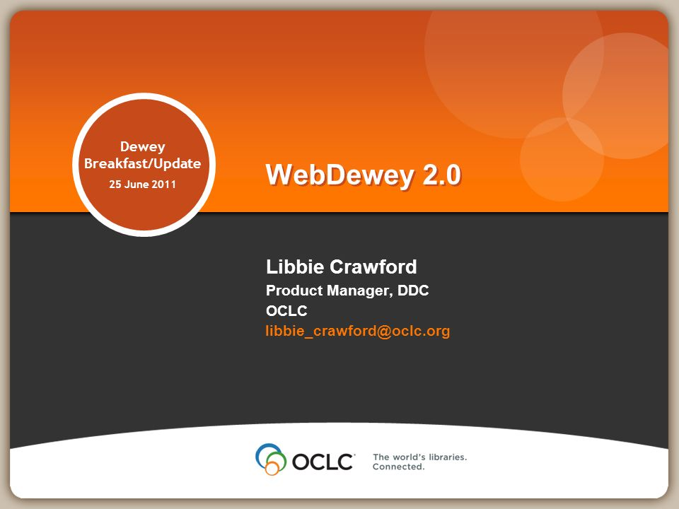 Dewey Breakfast/Update 25 June 2011 Libbie Crawford Product Manager, DDC OCLC WebDewey 2.0