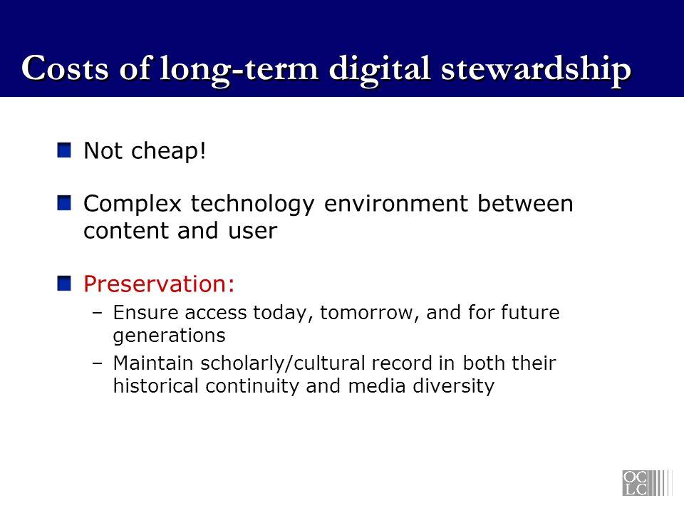 Costs of long-term digital stewardship Not cheap.