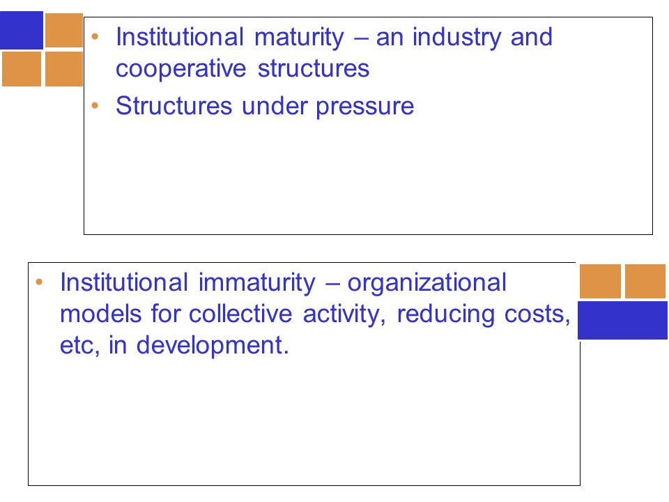 Institutional immaturity – organizational models for collective activity, reducing costs, etc, in development.
