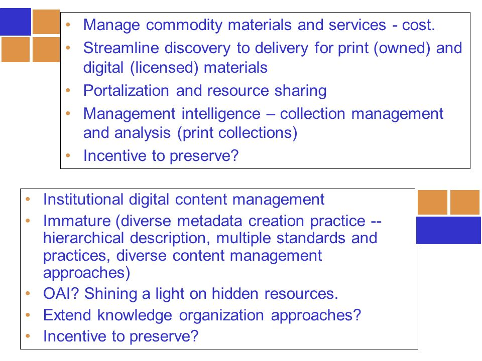 Institutional digital content management Immature (diverse metadata creation practice -- hierarchical description, multiple standards and practices, diverse content management approaches) OAI.