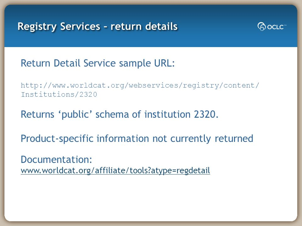 Registry Services – return details Return Detail Service sample URL:   Institutions/2320 Returns public schema of institution 2320.