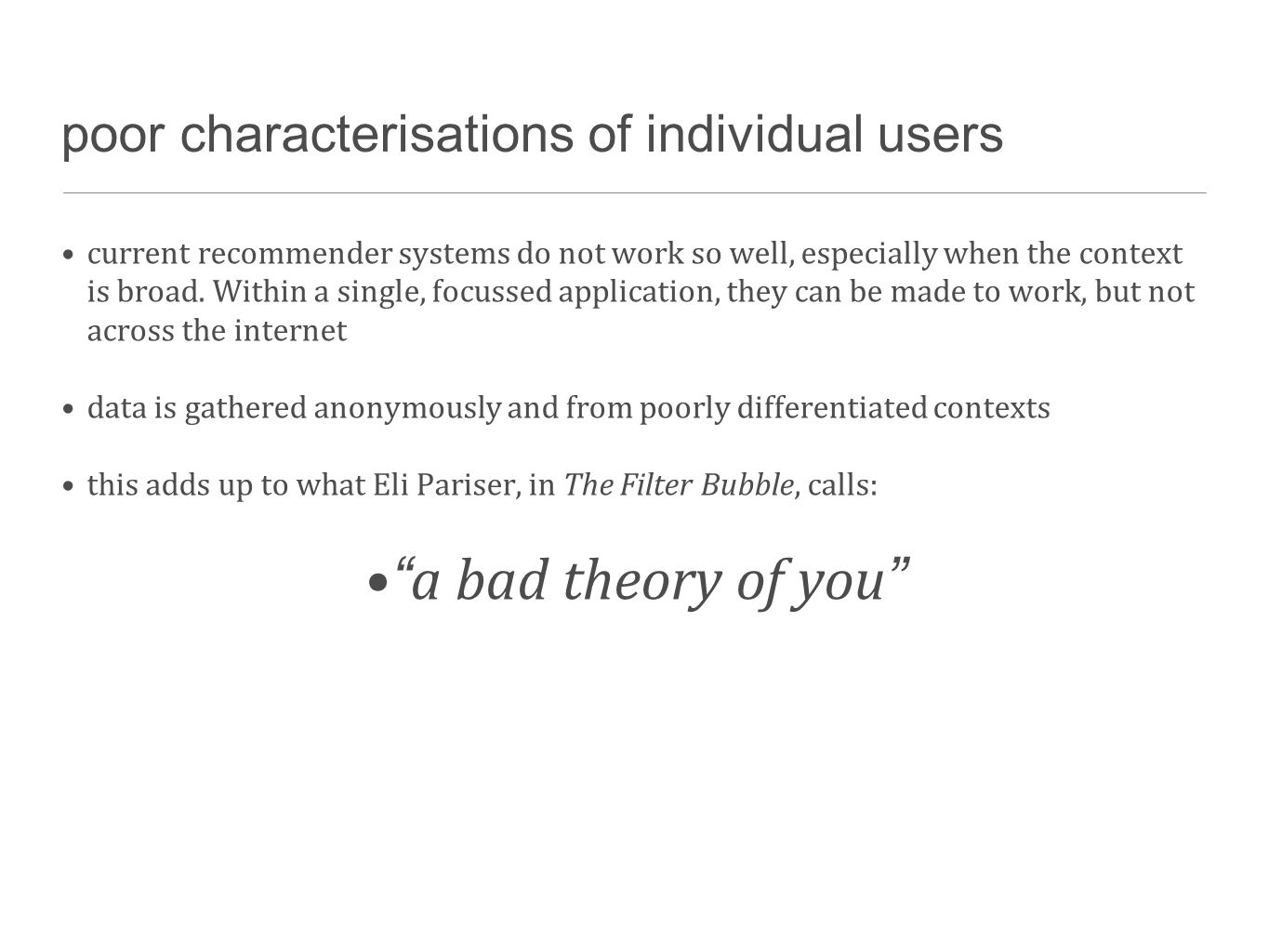 poor characterisations of individual users current recommender systems do not work so well, especially when the context is broad. Within a single, foc