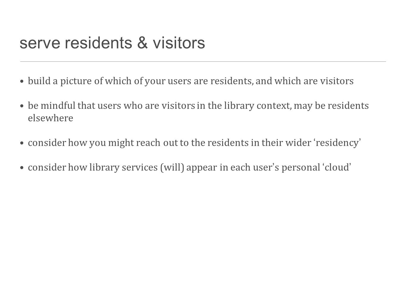 serve residents & visitors build a picture of which of your users are residents, and which are visitors be mindful that users who are visitors in the