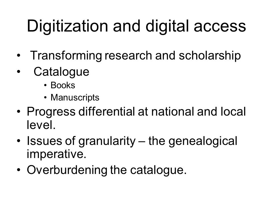 Digitization and digital access Transforming research and scholarship Catalogue Books Manuscripts Progress differential at national and local level.