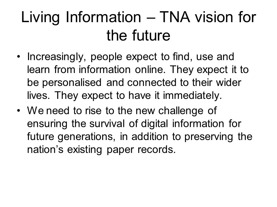 Living Information – TNA vision for the future Increasingly, people expect to find, use and learn from information online.