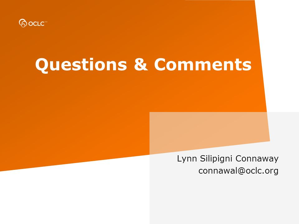 Questions & Comments Lynn Silipigni Connaway connawal@oclc.org