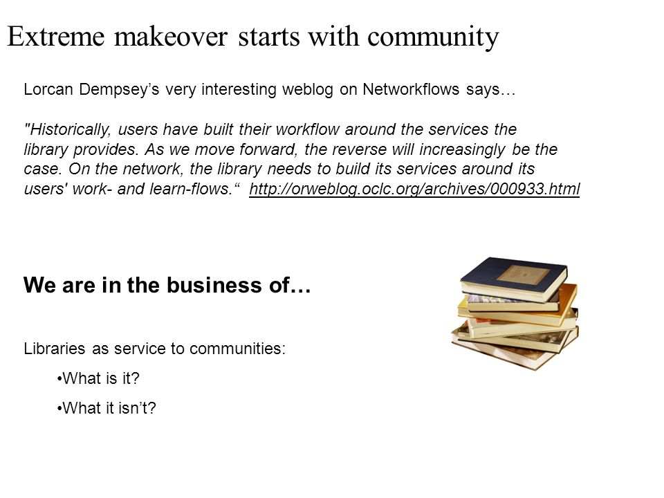 Extreme makeover starts with community Lorcan Dempseys very interesting weblog on Networkflows says…