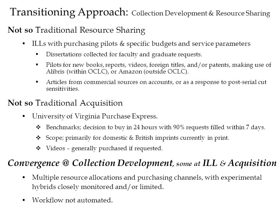 Transitioning Approach: Collection Development & Resource Sharing Not so Traditional Resource Sharing ILLs with purchasing pilots & specific budgets a