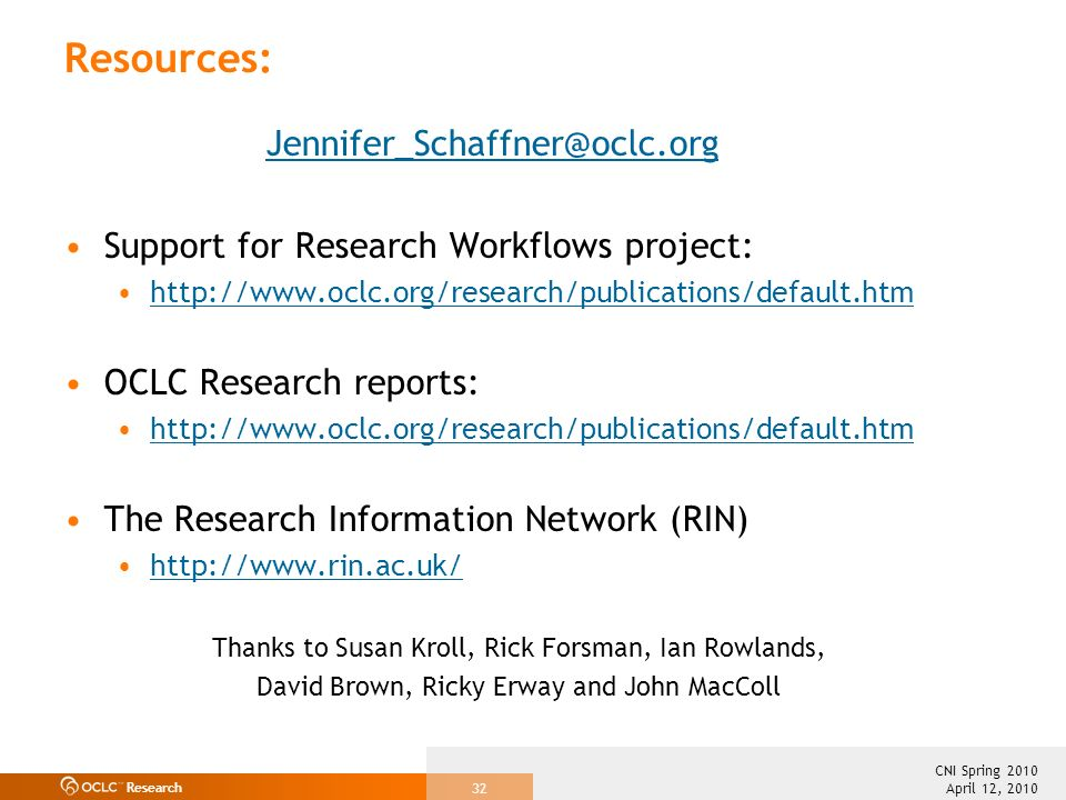 Research April 12, 2010 CNI Spring 2010 32 Resources: Jennifer_Schaffner@oclc.org Support for Research Workflows project: http://www.oclc.org/research