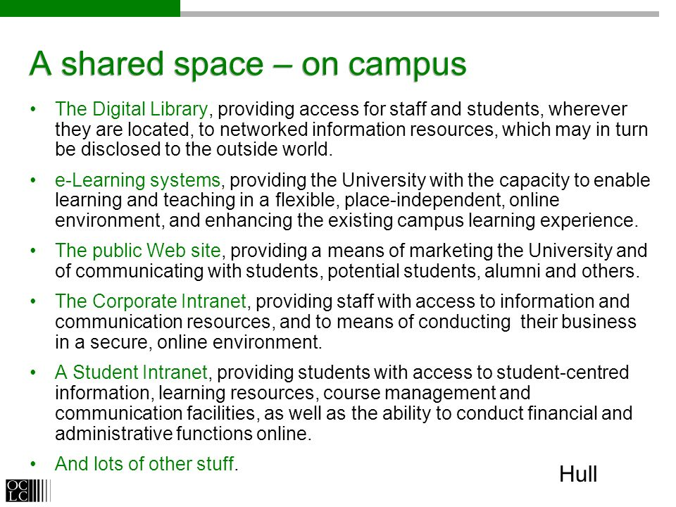 A shared space – on campus The Digital Library, providing access for staff and students, wherever they are located, to networked information resources, which may in turn be disclosed to the outside world.