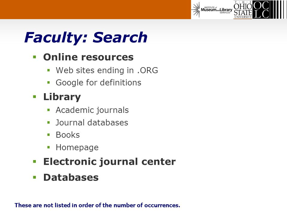 Faculty: Search Online resources Web sites ending in.ORG Google for definitions Library Academic journals Journal databases Books Homepage Electronic journal center Databases These are not listed in order of the number of occurrences.