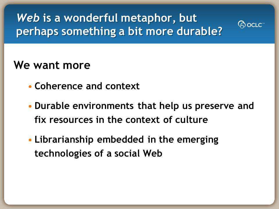 Web is a wonderful metaphor, but perhaps something a bit more durable.