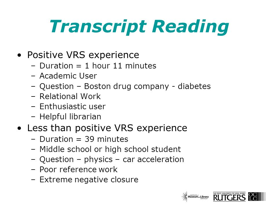 Transcript Reading Positive VRS experience –Duration = 1 hour 11 minutes –Academic User –Question – Boston drug company - diabetes –Relational Work –E