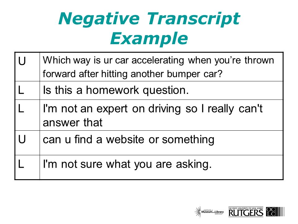 Negative Transcript Example U Which way is ur car accelerating when youre thrown forward after hitting another bumper car? LIs this a homework questio