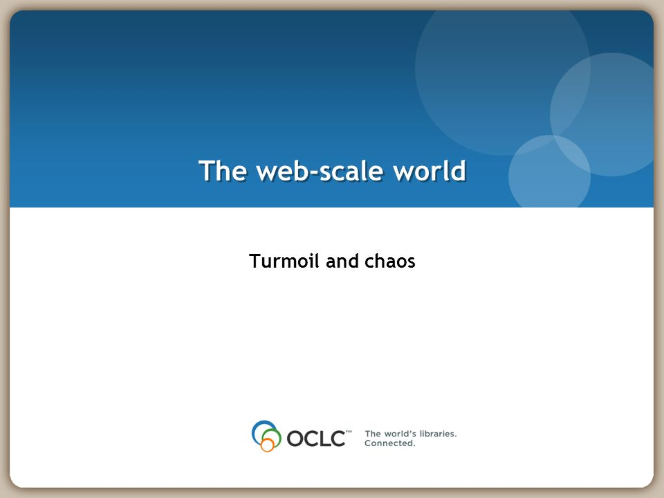 The web-scale world Turmoil and chaos