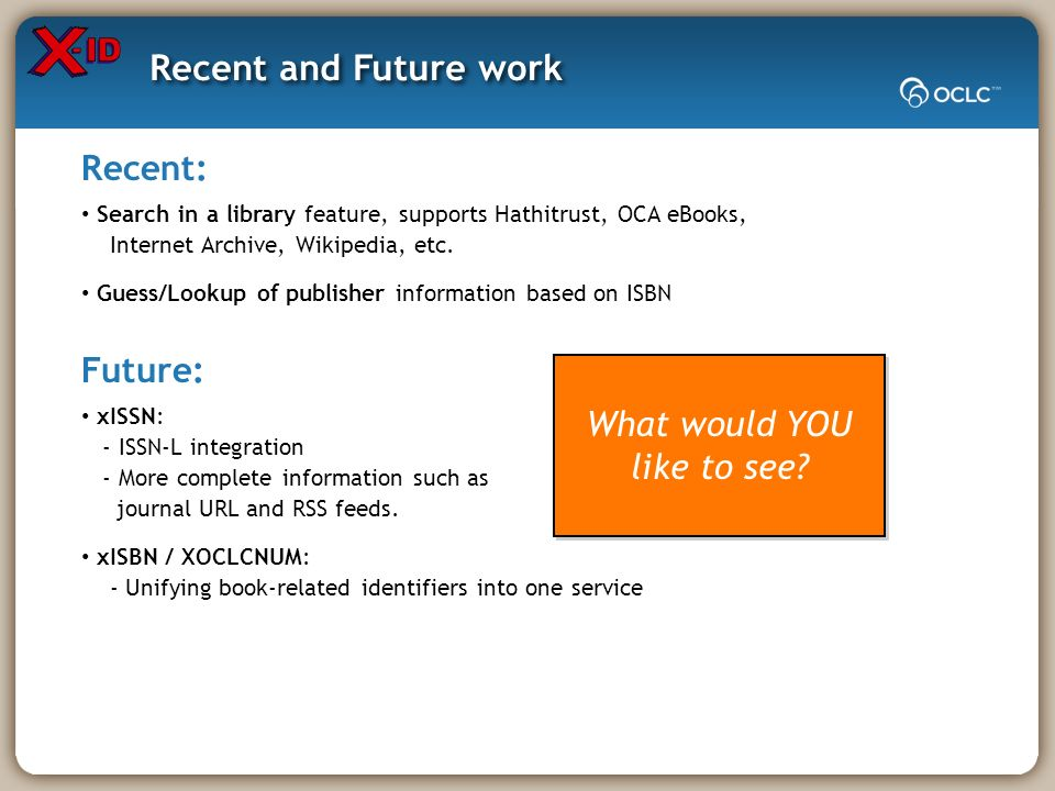 Future: xISSN: - ISSN-L integration - More complete information such as journal URL and RSS feeds.