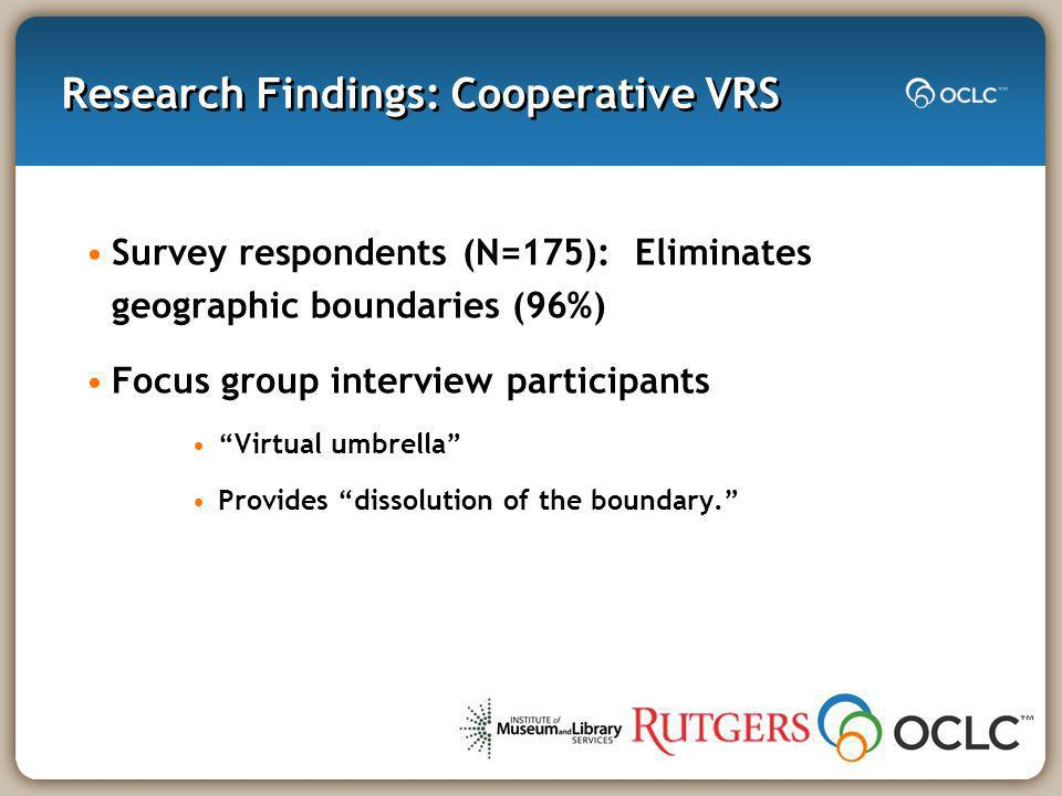 Research Findings: Cooperative VRS Survey respondents (N=175): Eliminates geographic boundaries (96%) Focus group interview participants Virtual umbrella Provides dissolution of the boundary.