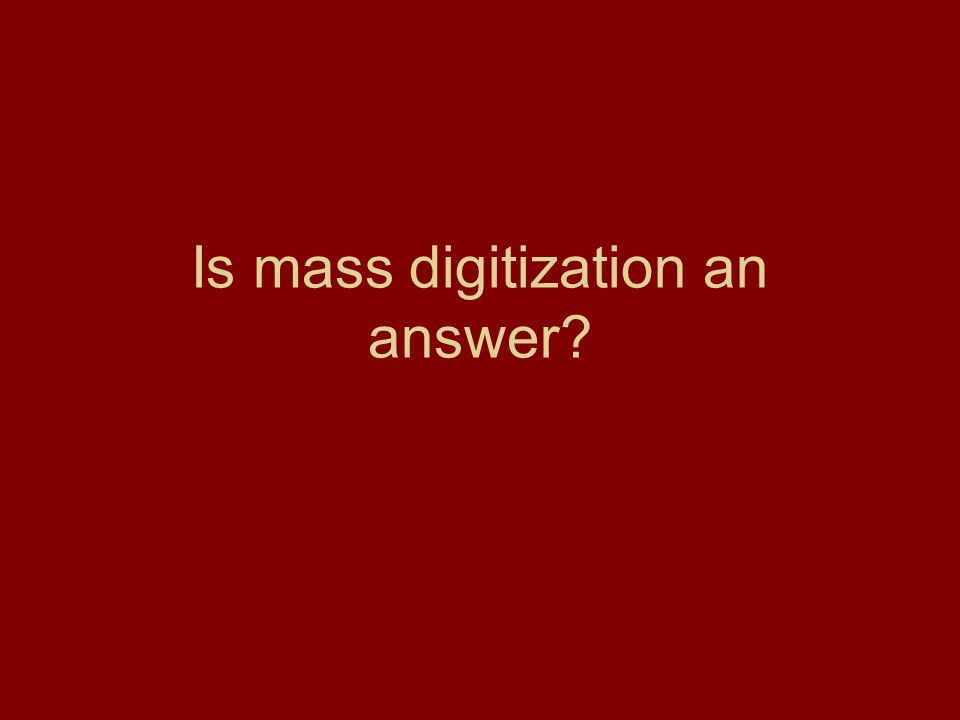 Is mass digitization an answer