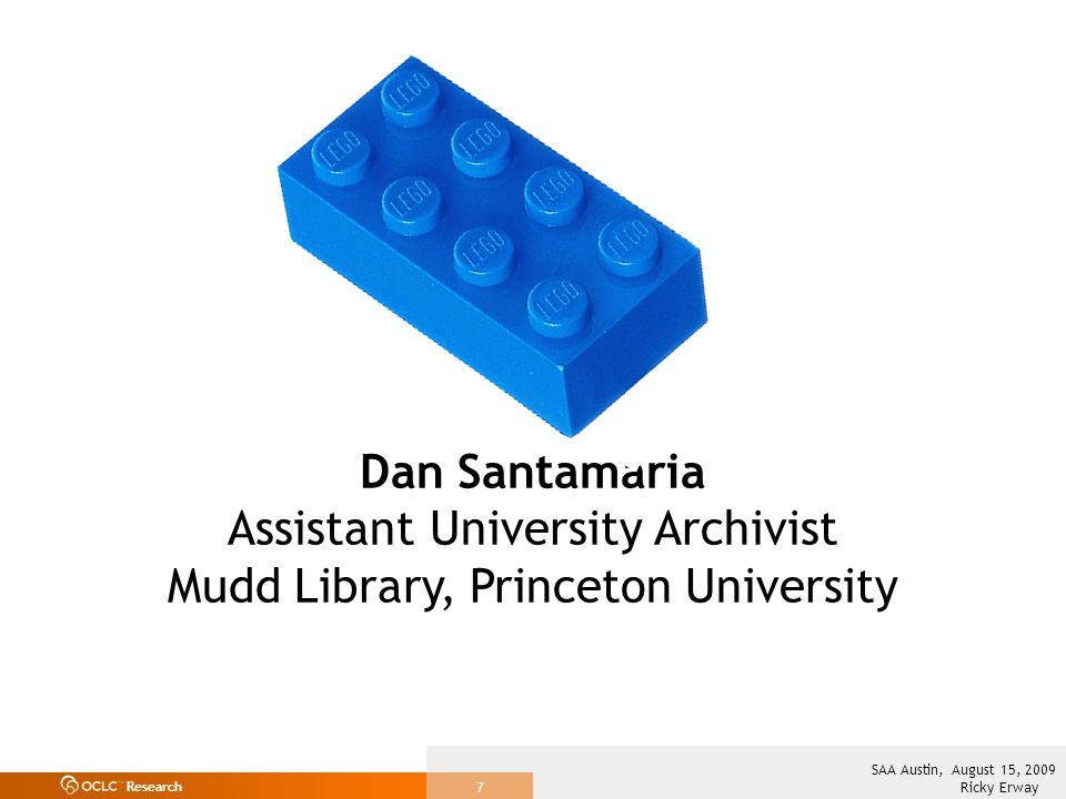 Research Ricky Erway SAA Austin, August 15, Dan Santamaria Assistant University Archivist Mudd Library, Princeton University