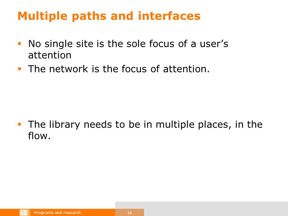 Programs and research 16 Multiple paths and interfaces No single site is the sole focus of a users attention The network is the focus of attention. Th