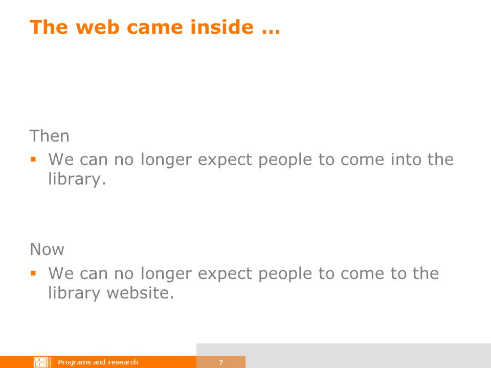 Programs and research 7 The web came inside … Then We can no longer expect people to come into the library. Now We can no longer expect people to come
