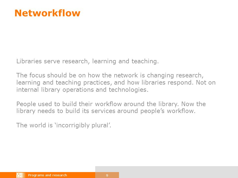 Programs and research 9 Networkflow Libraries serve research, learning and teaching.